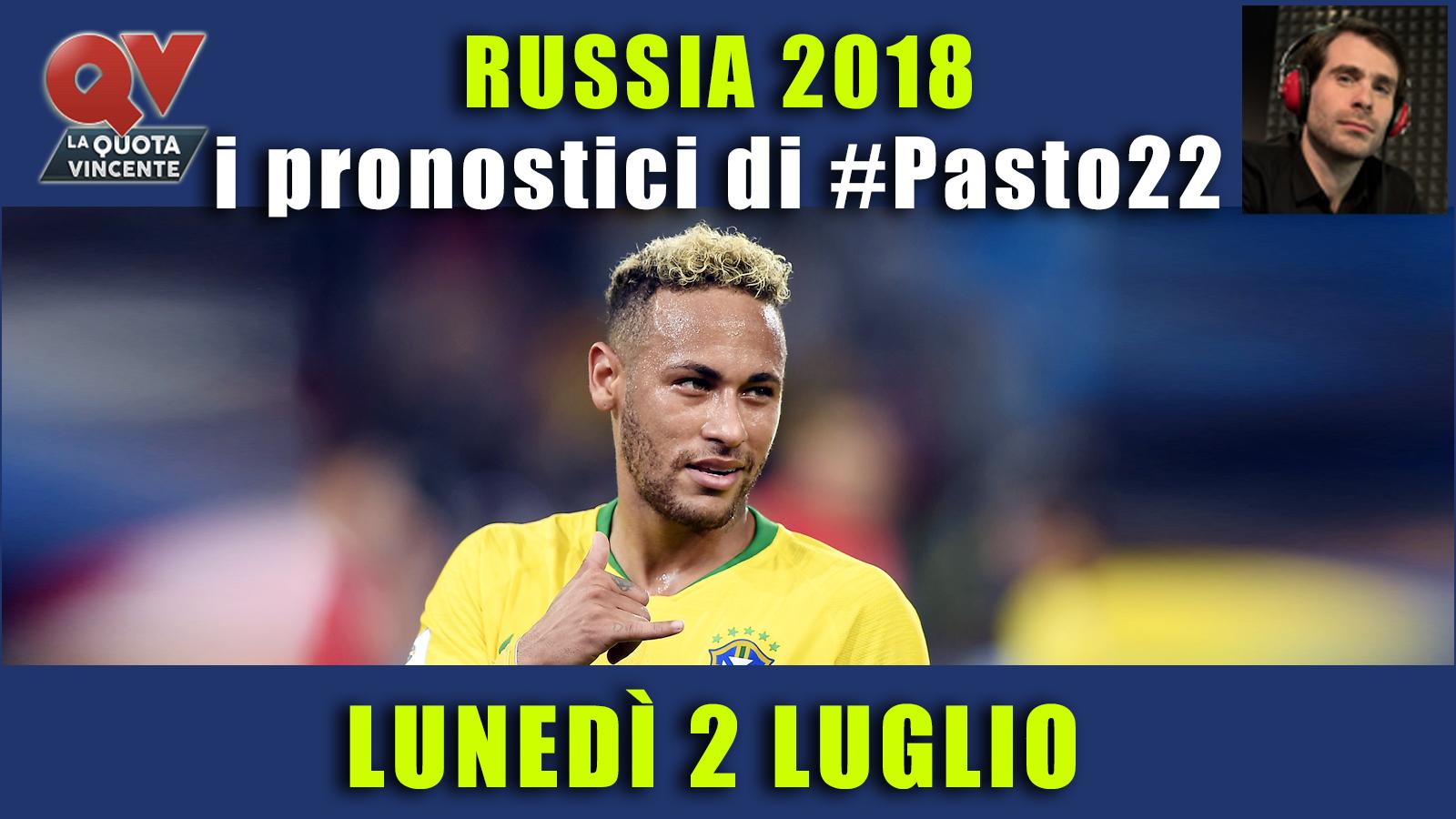 Pronostici Mondiali 2 luglio: le dritte di #Pasto22 a Russia 2018