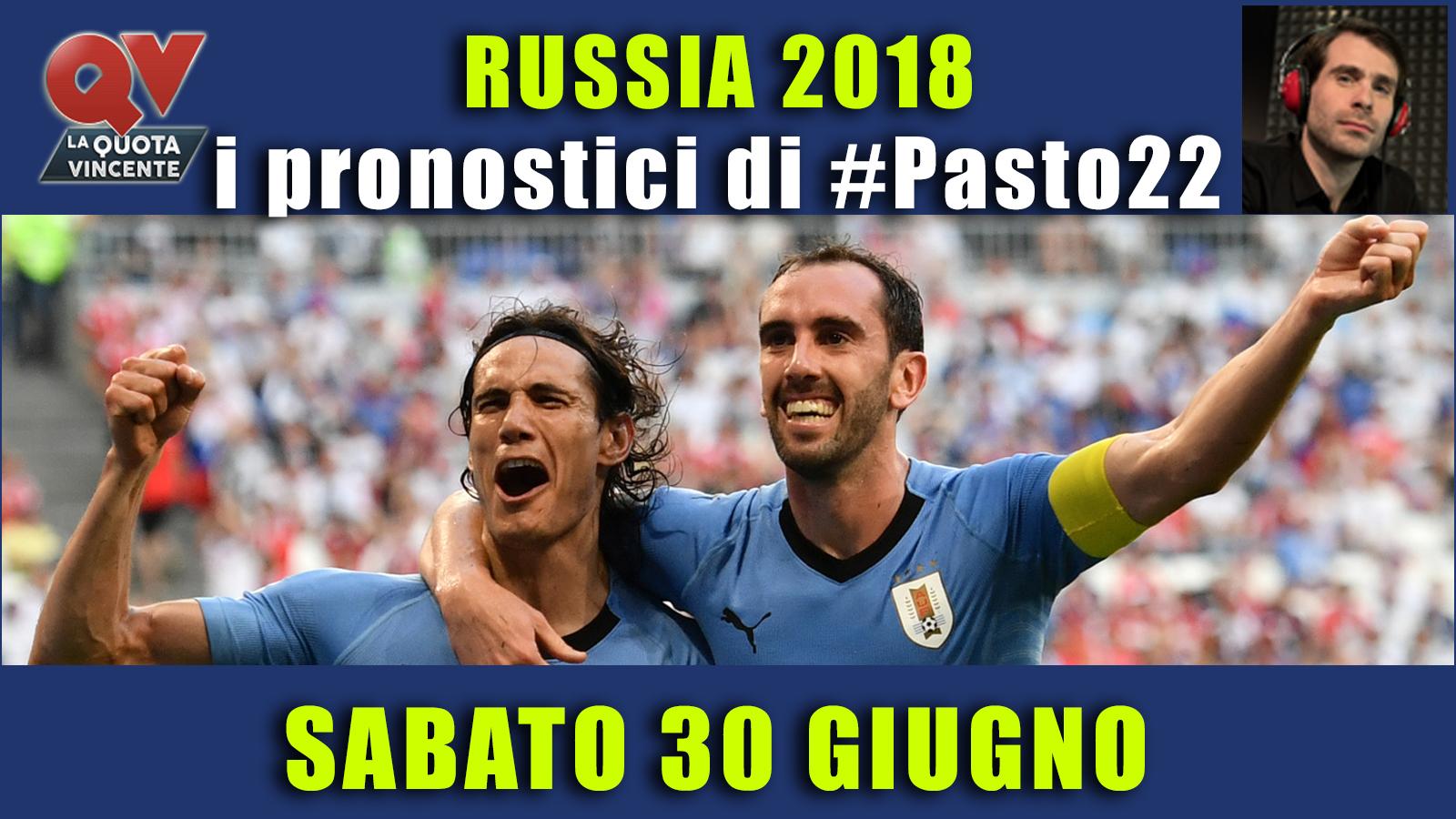 Pronostici Mondiali 30 giugno: le dritte di #Pasto22 a Russia 2018
