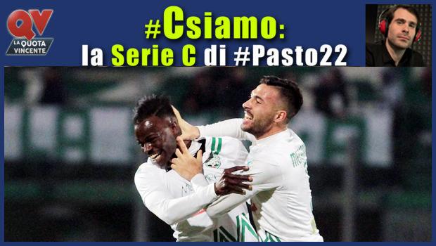 Pronostici Serie C domenica 15 aprile: #Csiamo, il blog di #Pasto22