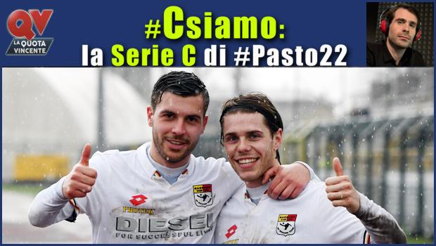 Pronostici Serie C mercoledì 21 marzo: #Csiamo, il blog di #Pasto22