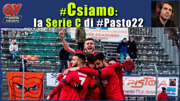Pronostici Serie C sabato 10 marzo: #Csiamo, il blog di #Pasto22