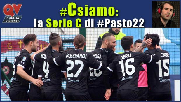 Pronostici Serie C martedì 20 marzo: #Csiamo, il blog di #Pasto22