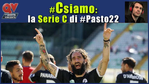 Pronostici Serie C sabato 28 aprile: #Csiamo, il blog di #Pasto22