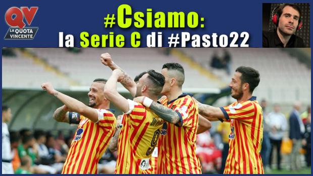 Pronostici Serie C domenica 6 maggio: #Csiamo, il blog di #Pasto22